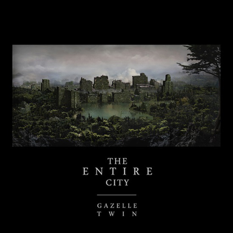 Gazelle Twin The Entire City